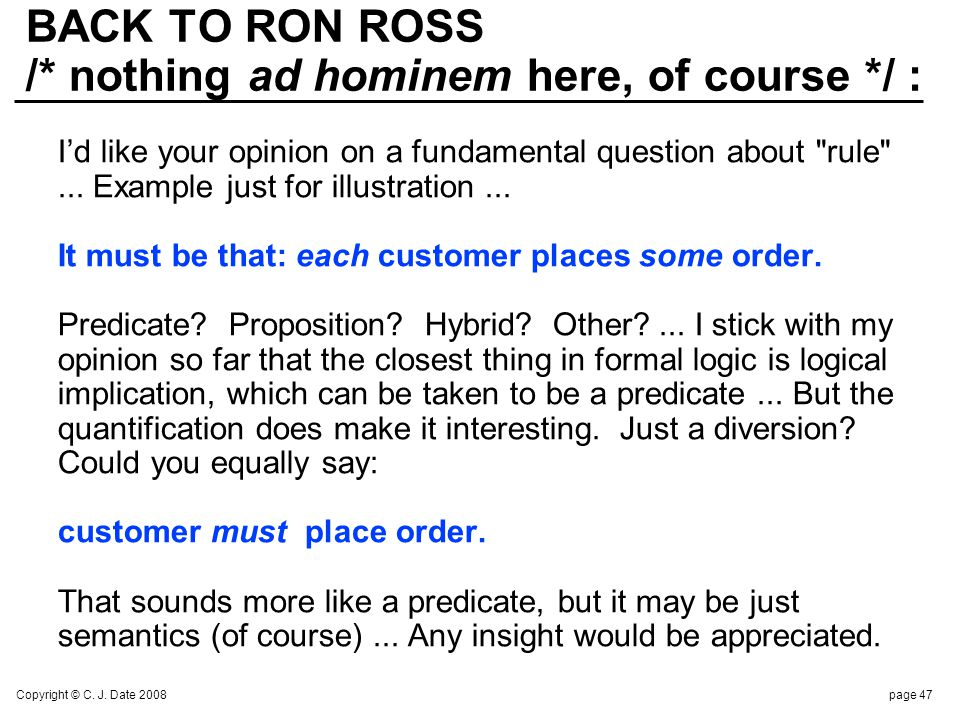 Copyright © C. J. Date 2008page 47 BACK TO RON ROSS /* nothing ad hominem here, of course */ : Id like your opinion on a fundamental question about