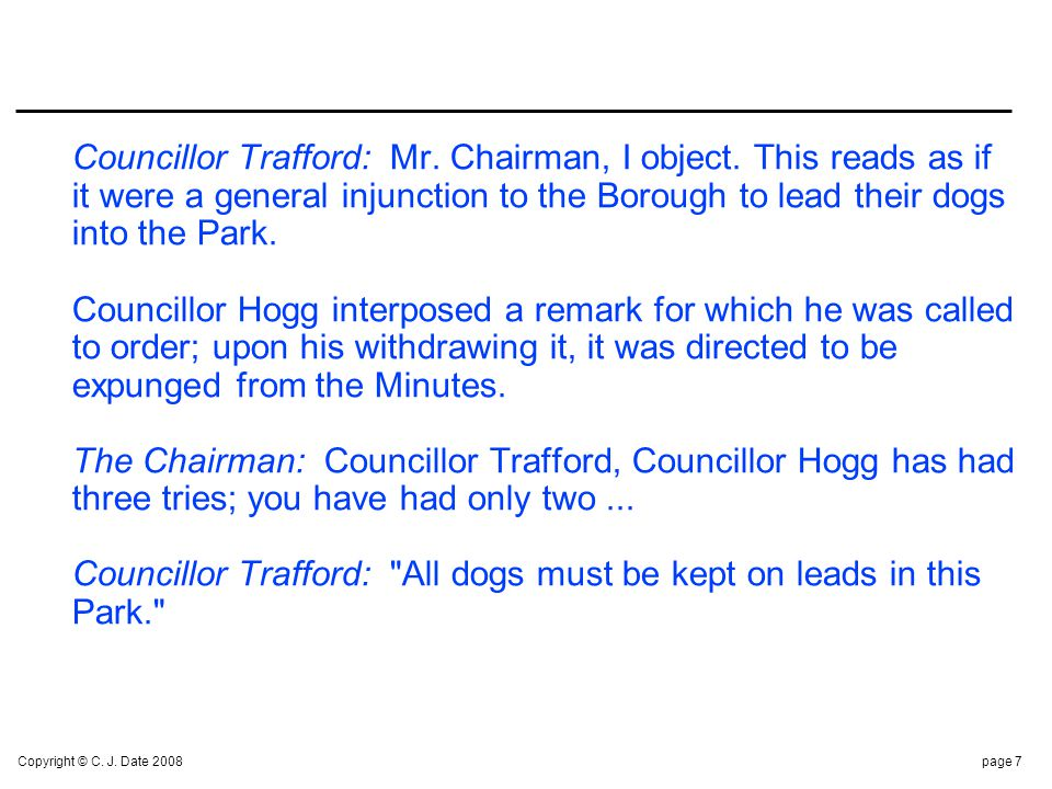 Copyright © C. J. Date 2008page 7 Councillor Trafford: Mr. Chairman, I object. This reads as if it were a general injunction to the Borough to lead th
