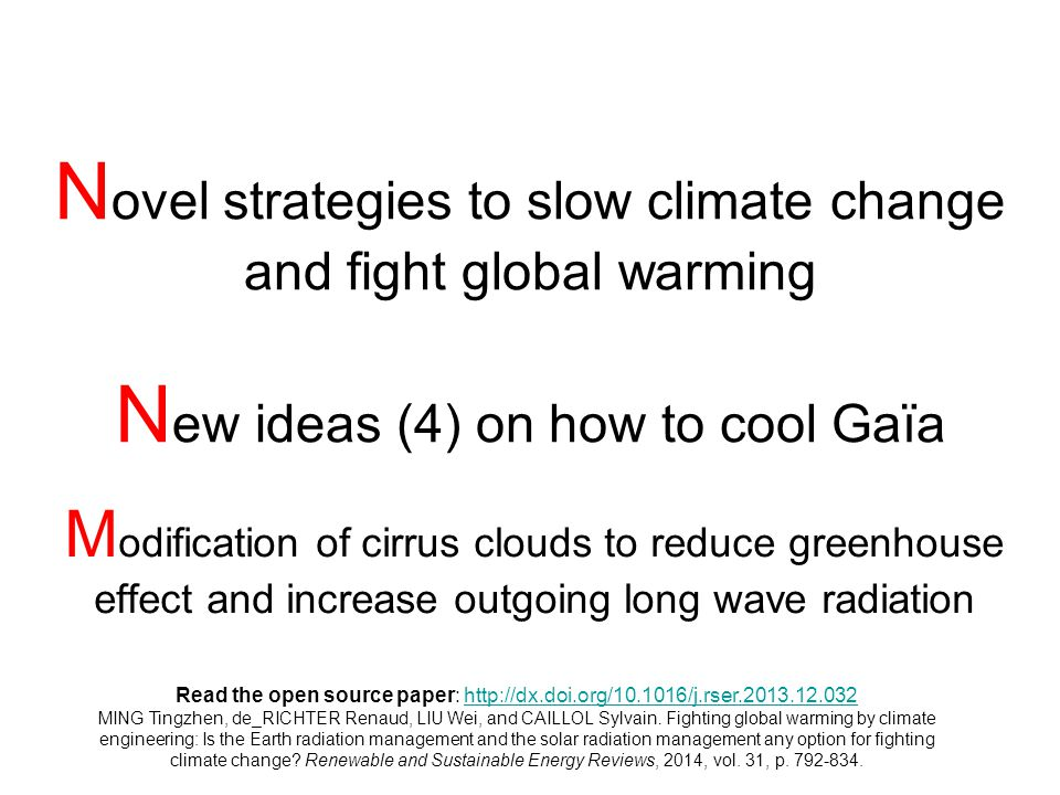 N ovel strategies to slow climate change and fight global warming N ew ideas (4) on how to cool Gaïa M odification of cirrus clouds to reduce greenhou