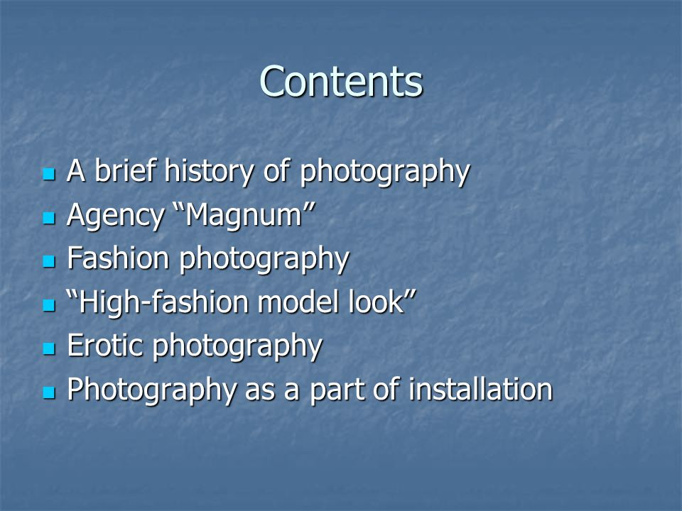 Contents A brief history of photography A brief history of photography Agency Magnum Agency Magnum Fashion photography Fashion photography High-fashio