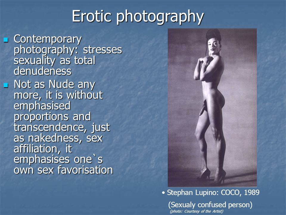 Contemporary photography: stresses sexuality as total denudeness Contemporary photography: stresses sexuality as total denudeness Not as Nude any more