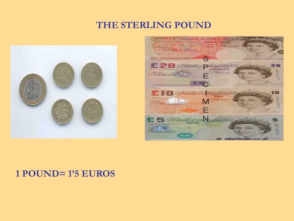 THE STERLING POUND 1 POUND= 15 EUROS