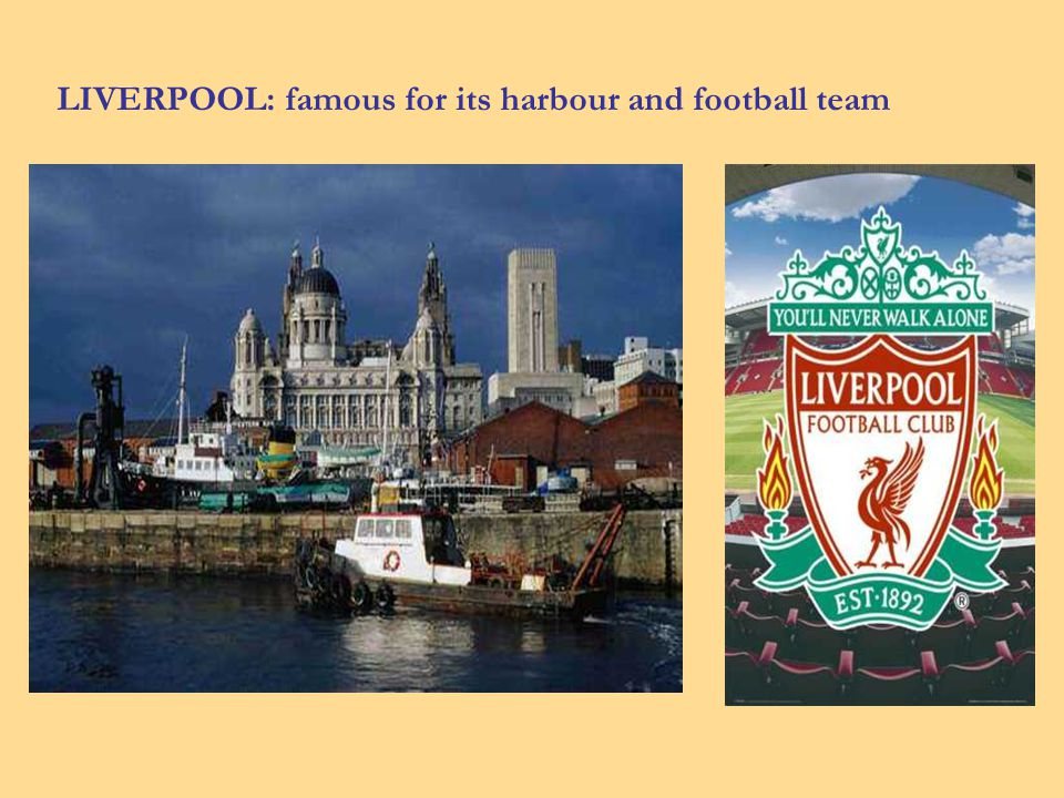 LIVERPOOL: famous for its harbour and football team