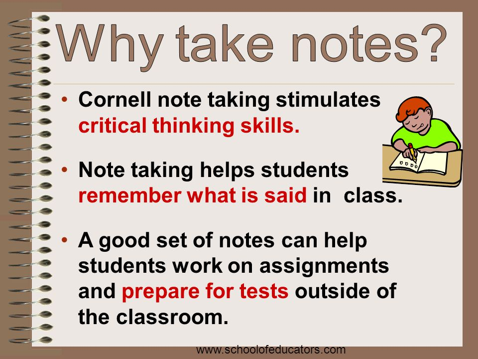 Cornell note taking stimulates critical thinking skills. Note taking helps students remember what is said in class. A good set of notes can help stude