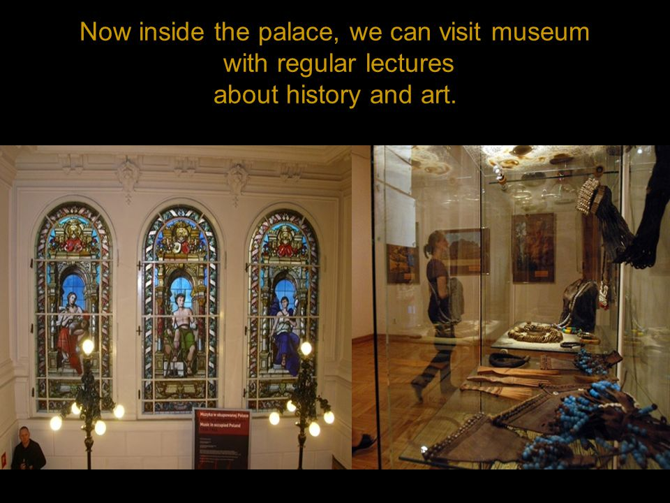 Now inside the palace, we can visit museum with regular lectures about history and art.