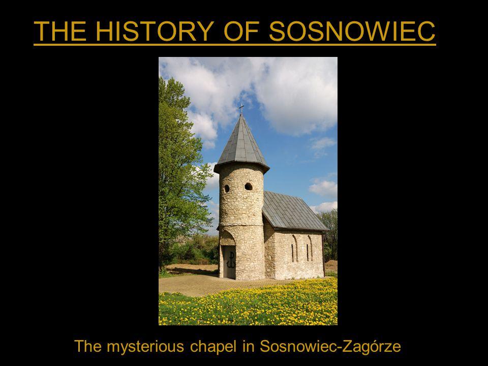 THE HISTORY OF SOSNOWIEC The mysterious chapel in Sosnowiec-Zagórze