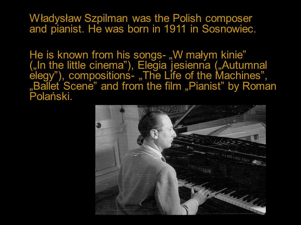 Władysław Szpilman was the Polish composer and pianist.