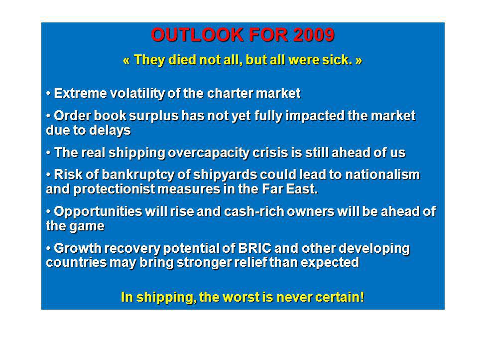 OUTLOOK FOR 2009 « They died not all, but all were sick. » Extreme volatility of the charter market Extreme volatility of the charter market Order boo