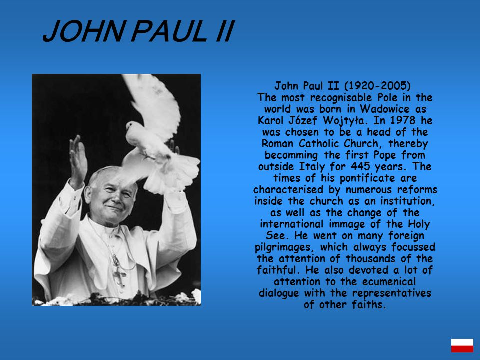 John Paul II (1920-2005) The most recognisable Pole in the world was born in Wadowice as Karol Józef Wojtyła.