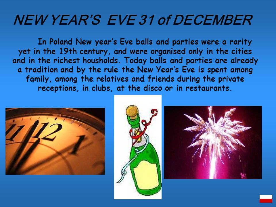 In Poland New years Eve balls and parties were a rarity yet in the 19th century, and were organised only in the cities and in the richest housholds.