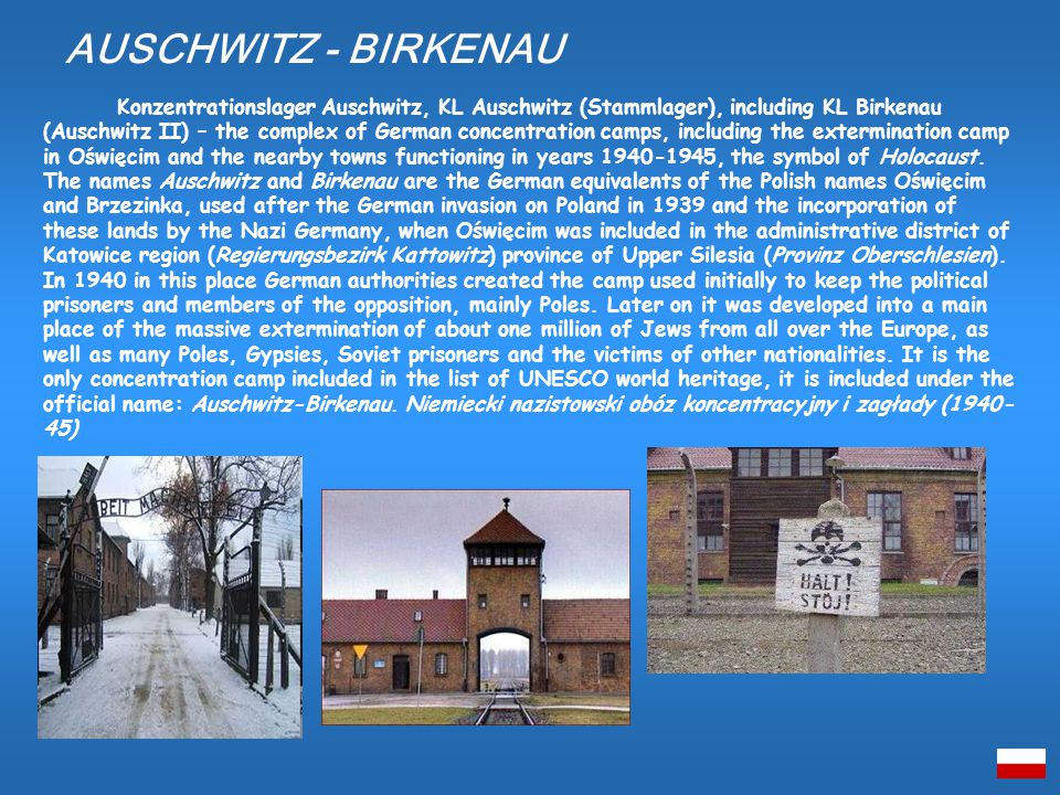 Konzentrationslager Auschwitz, KL Auschwitz (Stammlager), including KL Birkenau (Auschwitz II) – the complex of German concentration camps, including the extermination camp in Oświęcim and the nearby towns functioning in years 1940-1945, the symbol of Holocaust.