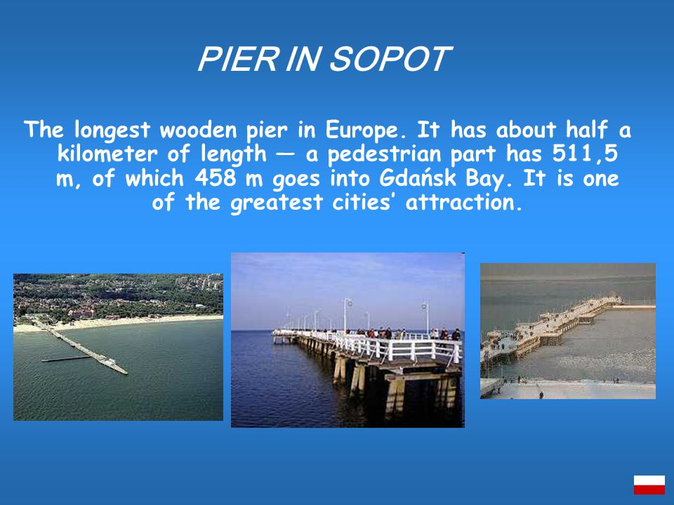 The longest wooden pier in Europe.