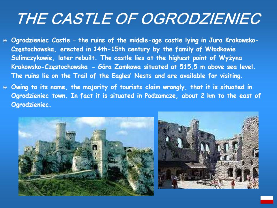 Ogrodzieniec Castle – the ruins of the middle-age castle lying in Jura Krakowsko- Częstochowska, erected in 14th-15th century by the family of Włodkowie Sulimczykowie, later rebuilt.