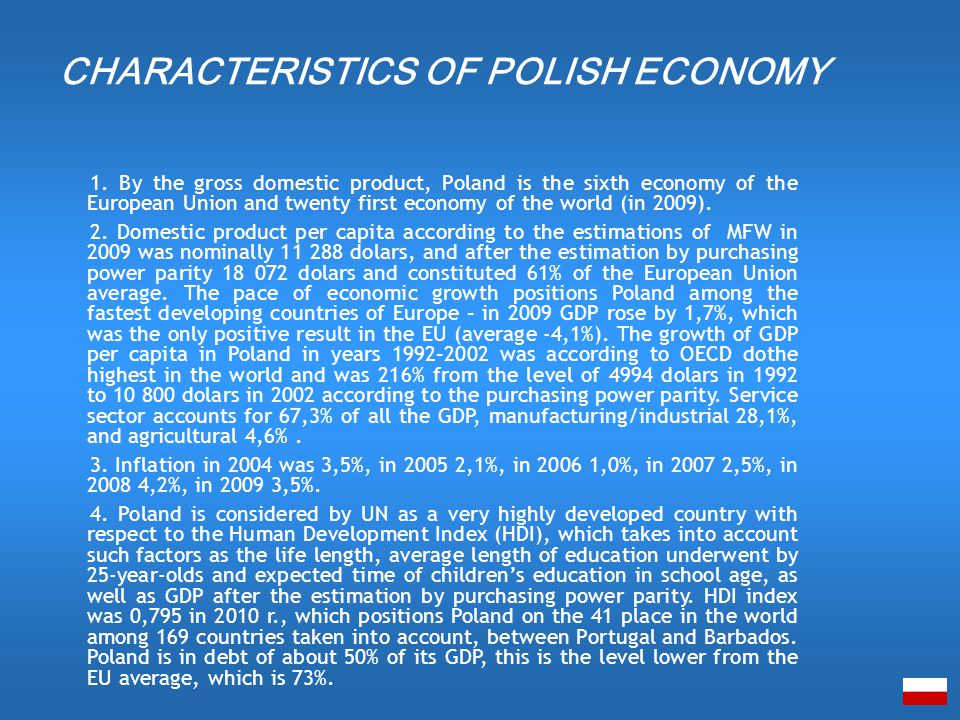 1. By the gross domestic product, Poland is the sixth economy of the European Union and twenty first economy of the world (in 2009). 2. Domestic produ