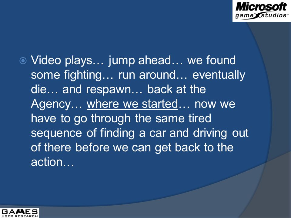 Video plays… jump ahead… we found some fighting… run around… eventually die… and respawn… back at the Agency… where we started… now we have to go through the same tired sequence of finding a car and driving out of there before we can get back to the action…