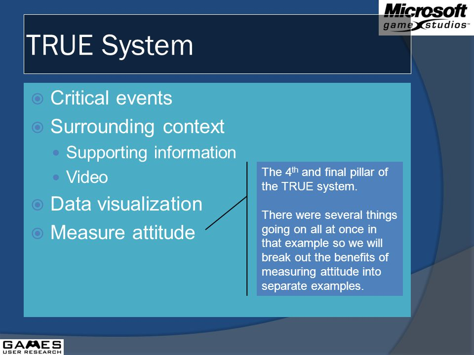 TRUE System Critical events Surrounding context Supporting information Video Data visualization Measure attitude The 4 th and final pillar of the TRUE system.