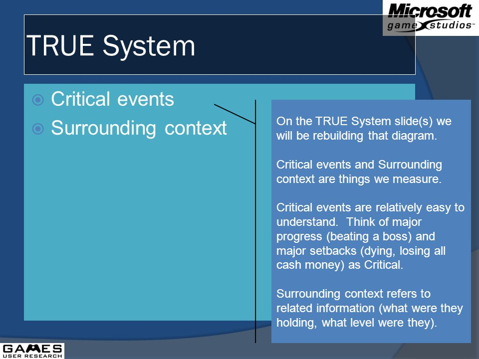 TRUE System Critical events Surrounding context On the TRUE System slide(s) we will be rebuilding that diagram.
