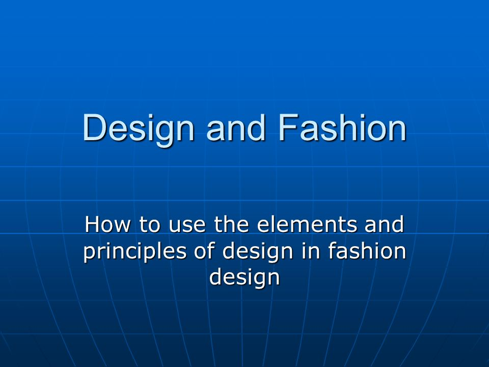 Design and Fashion How to use the elements and principles of design in fashion design
