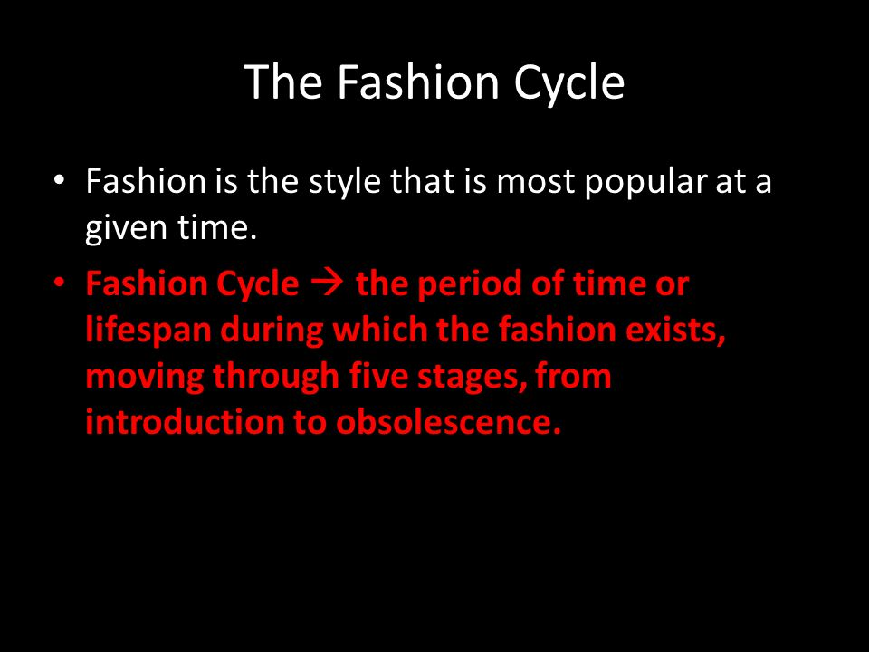 The Fashion Cycle To understand the different phases, you must understand style, acceptance, and timeliness of fashions.