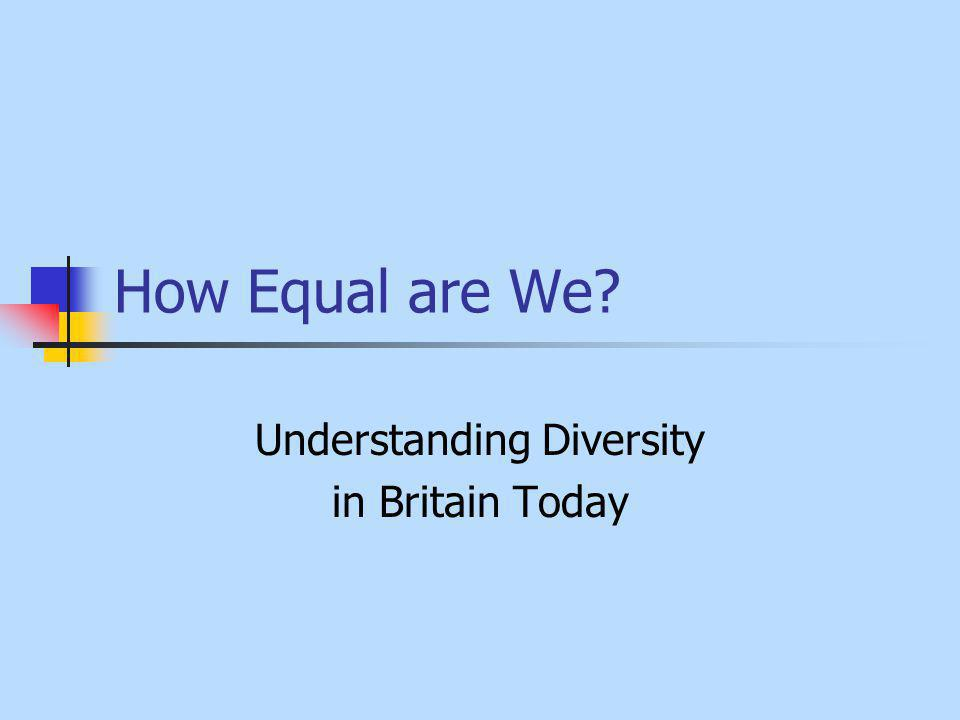 How Equal are We? Understanding Diversity in Britain Today