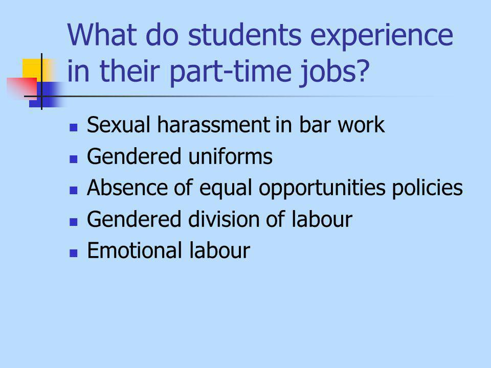 What do students experience in their part-time jobs.