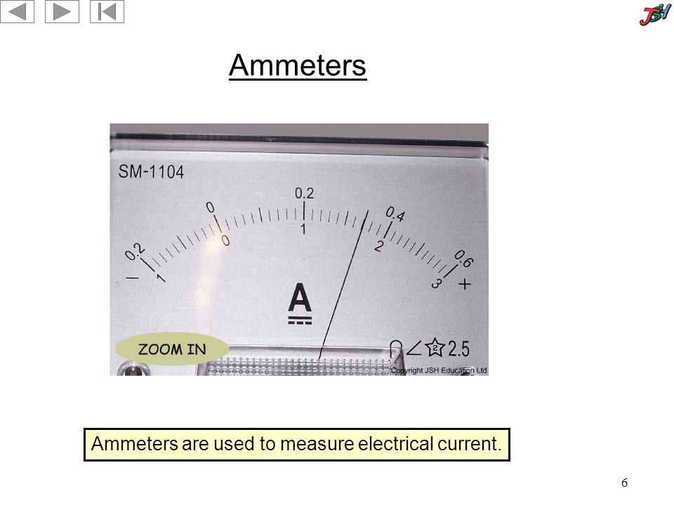 6 Ammeters Ammeters are used to measure electrical current.