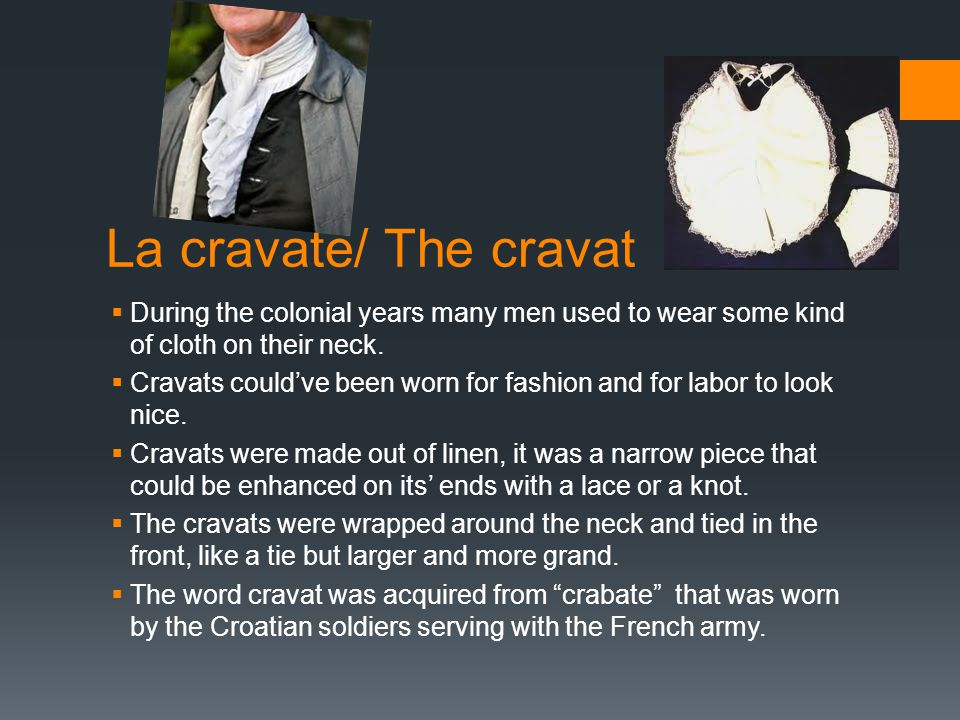 La cravate/ The cravat During the colonial years many men used to wear some kind of cloth on their neck.