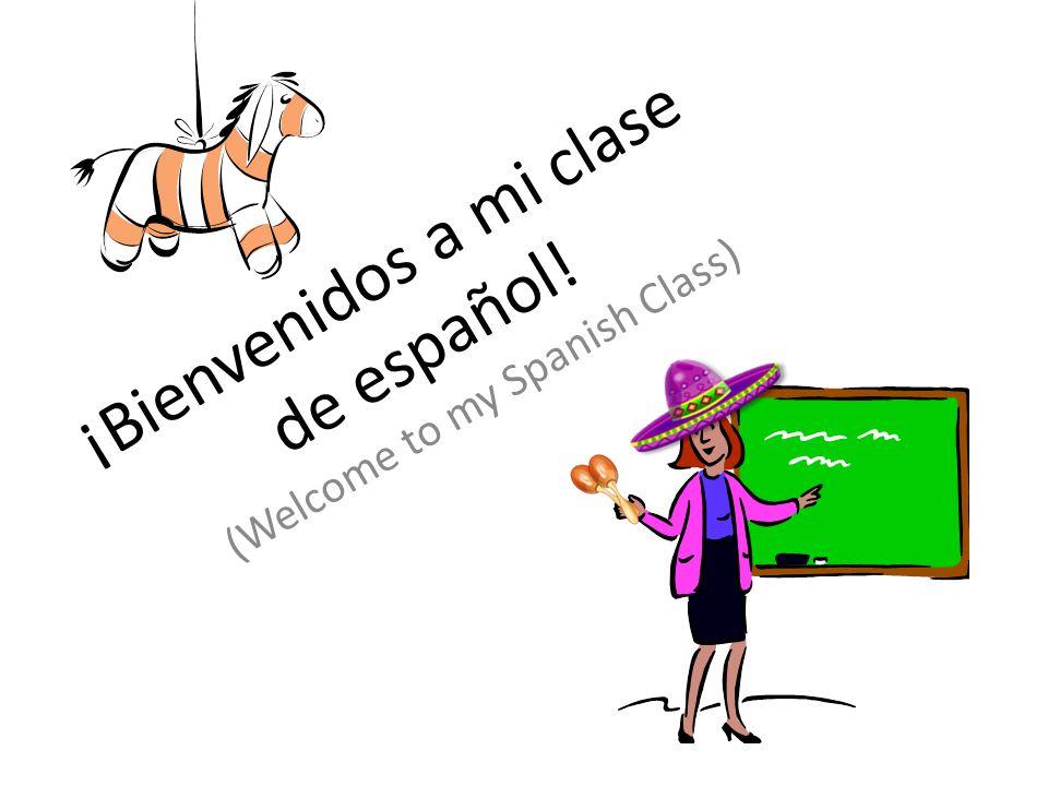 ¡Bienvenidos a mi clase de español! (Welcome to my Spanish Class)