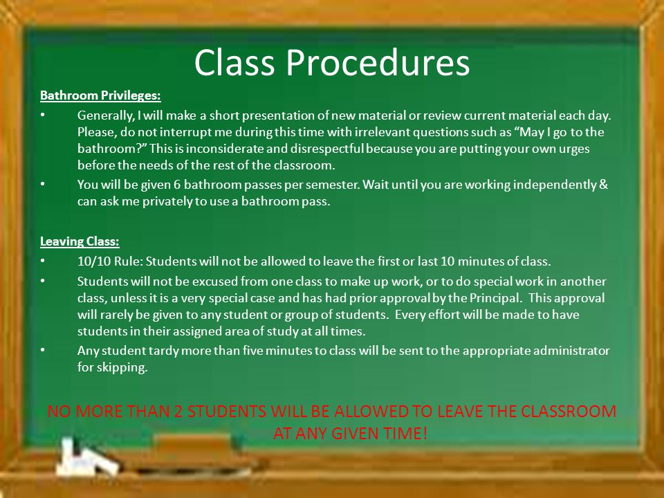 Class Procedures Bathroom Privileges: Generally, I will make a short presentation of new material or review current material each day.