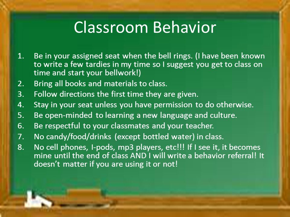 Classroom Behavior 1.Be in your assigned seat when the bell rings. (I have been known to write a few tardies in my time so I suggest you get to class