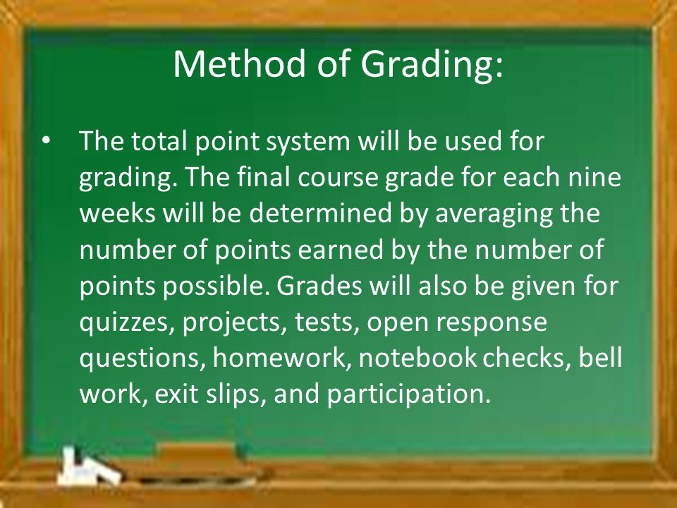 Method of Grading: The total point system will be used for grading. The final course grade for each nine weeks will be determined by averaging the num