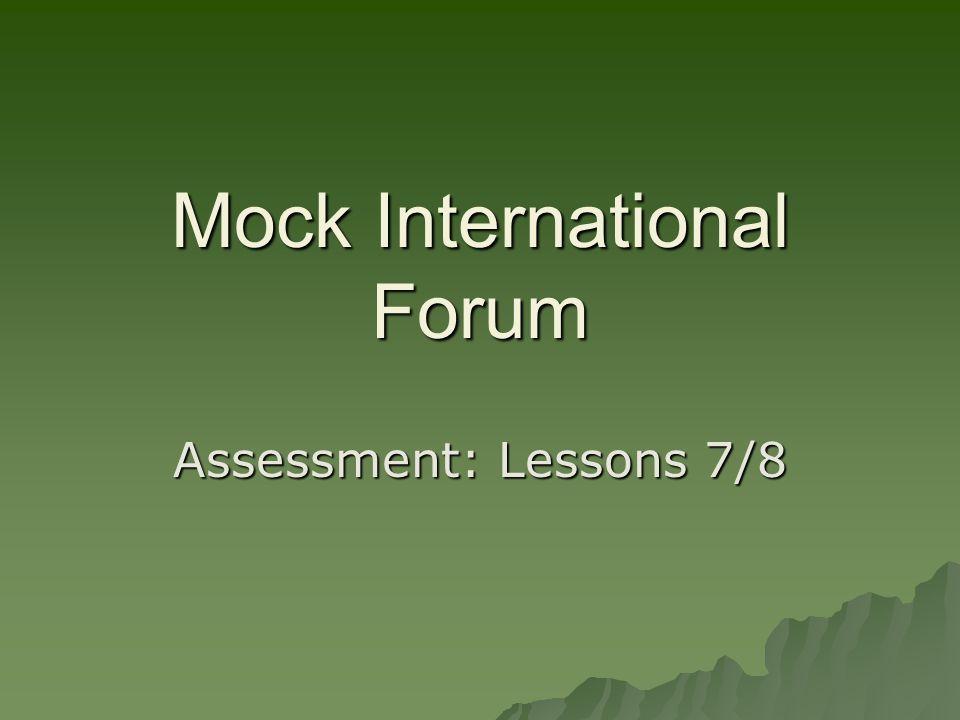 Mock International Forum Assessment: Lessons 7/8