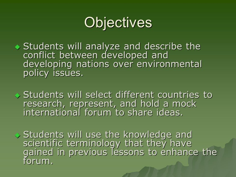 Objectives Students will analyze and describe the conflict between developed and developing nations over environmental policy issues.