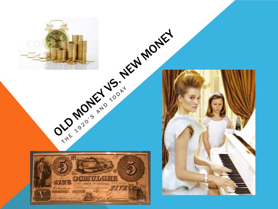 OLD MONEY VS. NEW MONEY THE 1920S AND TODAY