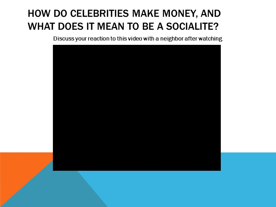 HOW DO CELEBRITIES MAKE MONEY, AND WHAT DOES IT MEAN TO BE A SOCIALITE.