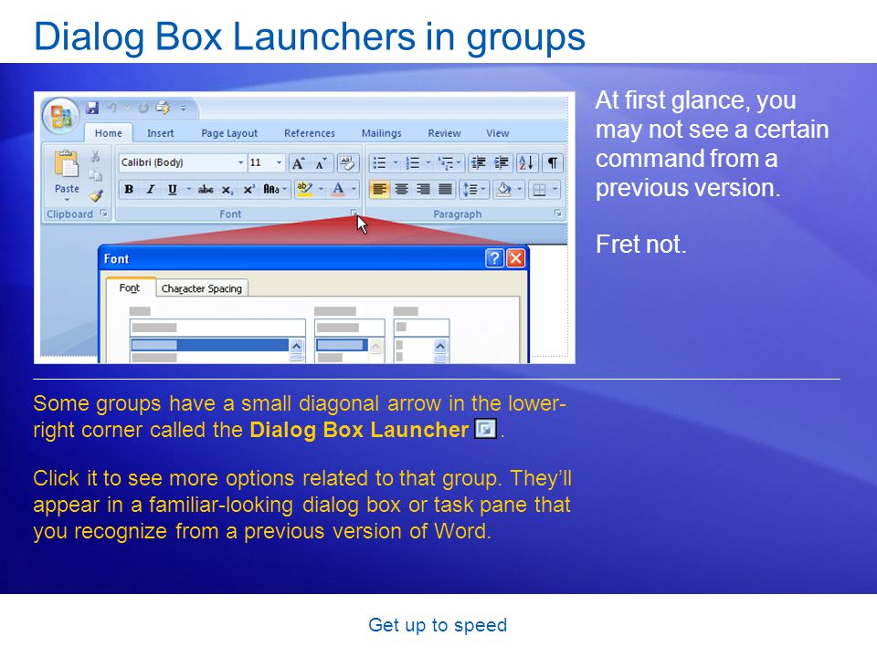 Get up to speed Dialog Box Launchers in groups At first glance, you may not see a certain command from a previous version.