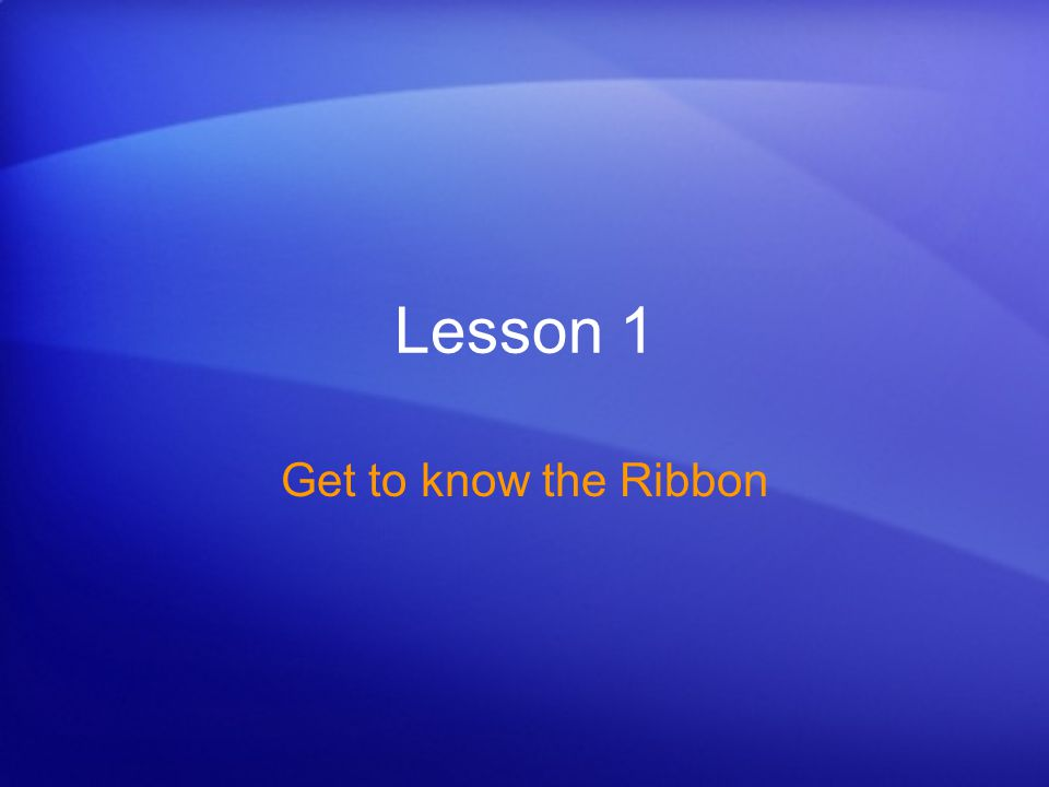 Lesson 1 Get to know the Ribbon