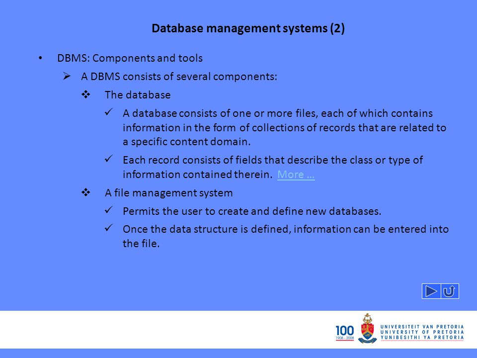 Database management systems (2) DBMS: Components and tools A DBMS consists of several components: The database A database consists of one or more files, each of which contains information in the form of collections of records that are related to a specific content domain.