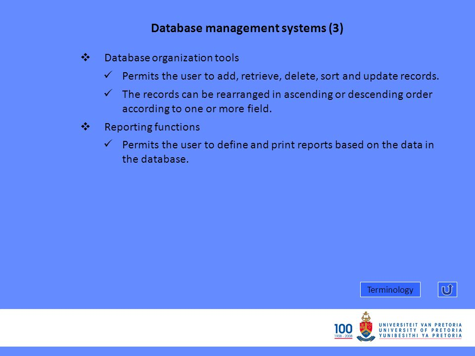 Database management systems (3) Terminology Database organization tools Permits the user to add, retrieve, delete, sort and update records.