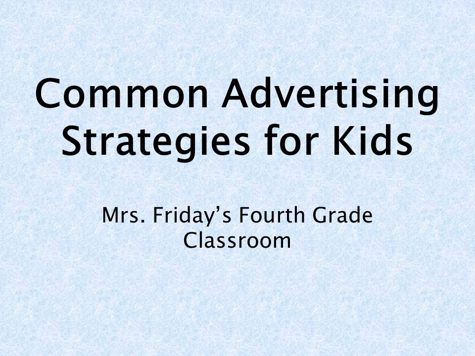 Common Advertising Strategies for Kids Mrs. Fridays Fourth Grade Classroom