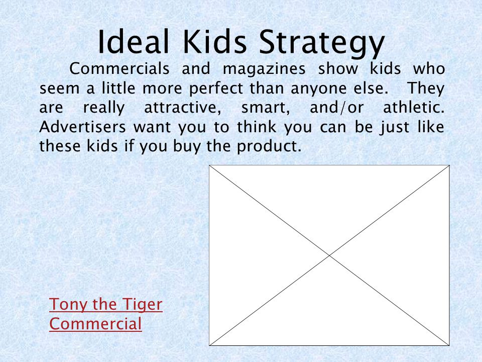 Ideal Kids Strategy Commercials and magazines show kids who seem a little more perfect than anyone else.