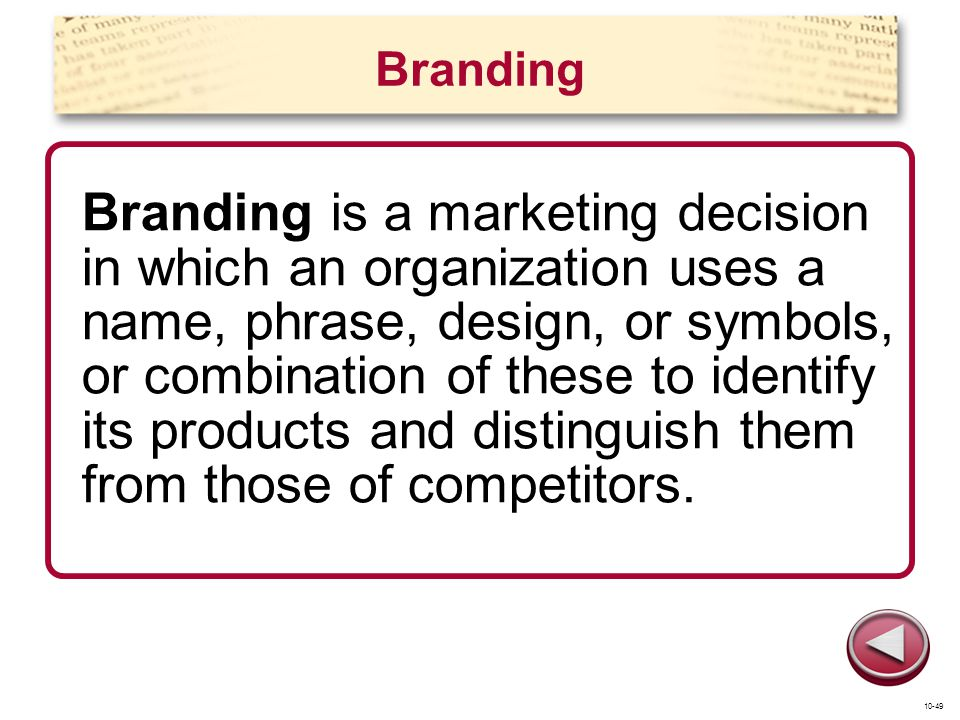 Branding Branding is a marketing decision in which an organization uses a name, phrase, design, or symbols, or combination of these to identify its pr
