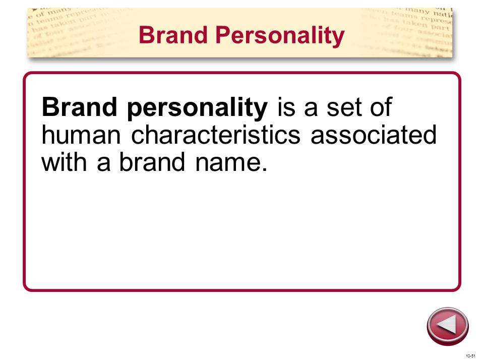 Brand Personality Brand personality is a set of human characteristics associated with a brand name. 10-51