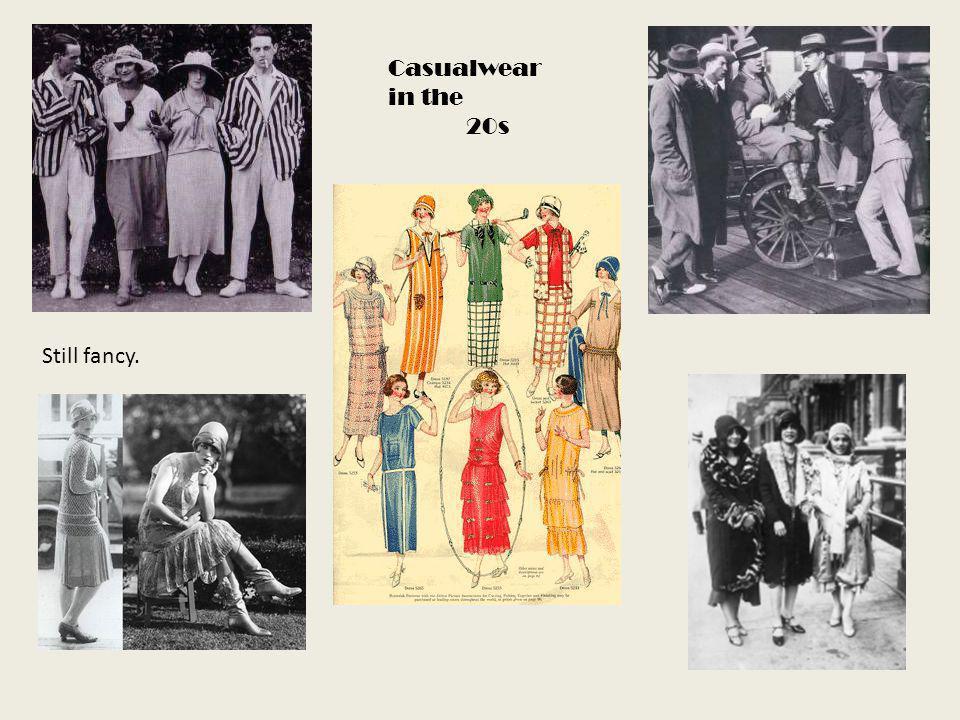 Casualwear in the 20s Still fancy.