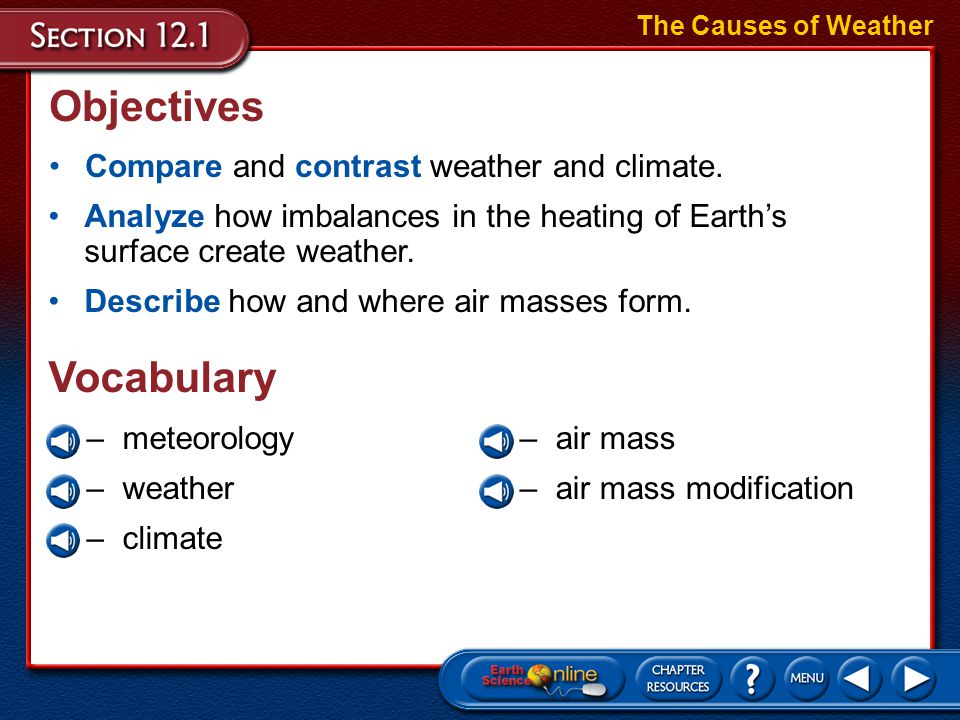 Air Masses Source Regions The Causes of Weather –All five main types of air masses can be found in North America because of the continents proximity to the source regions associated with each air mass.