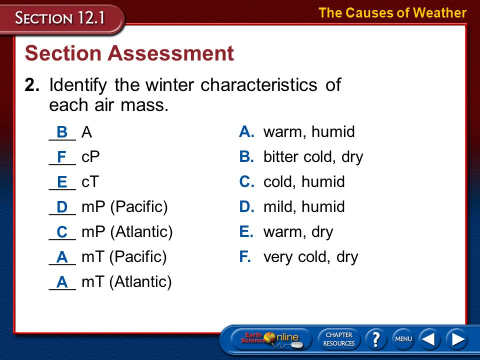 Section Assessment 1.Match the following terms with their definitions. ___meteorology ___weather ___climate ___air mass ___air mass modification The C