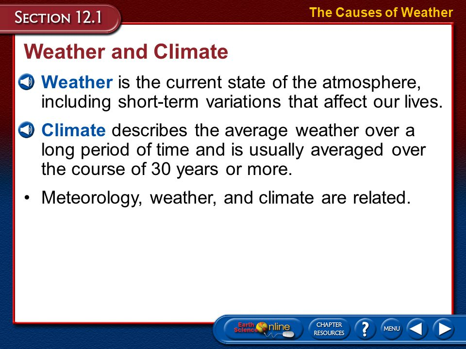 Weather and Climate Weather is the current state of the atmosphere, including short-term variations that affect our lives.