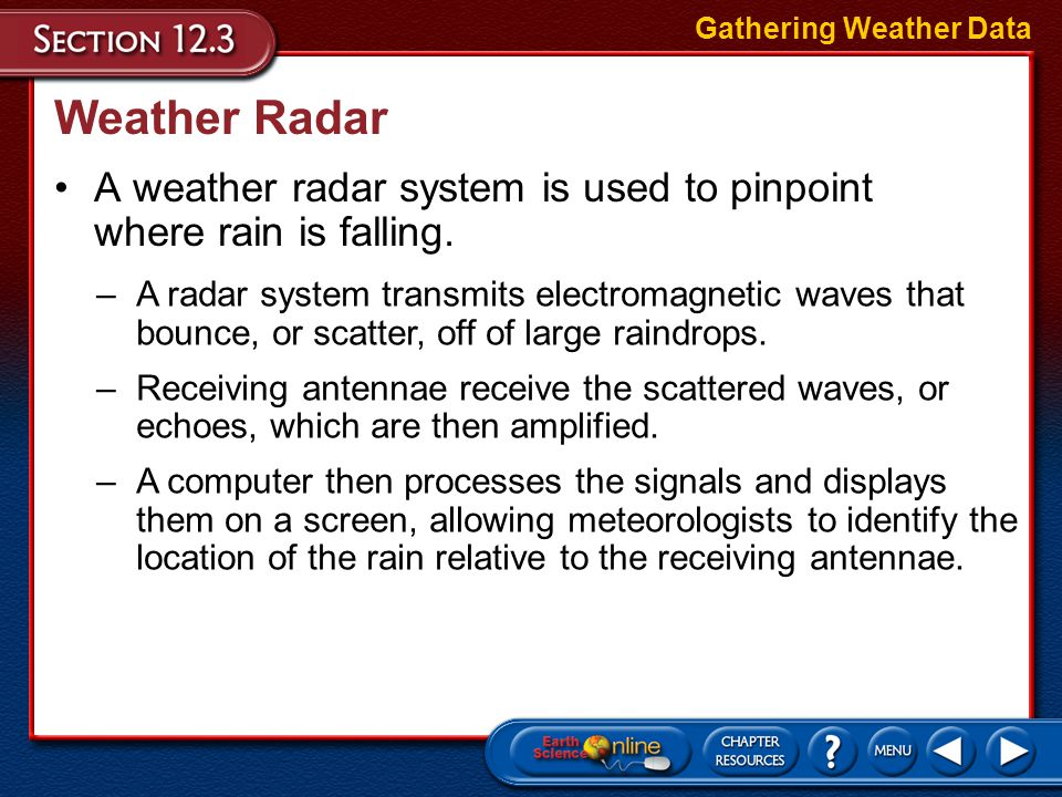 Upper-Level Data To make accurate forecasts, meteorologists must gather atmospheric data at heights of up to 30 000 m. Gathering Weather Data A radios