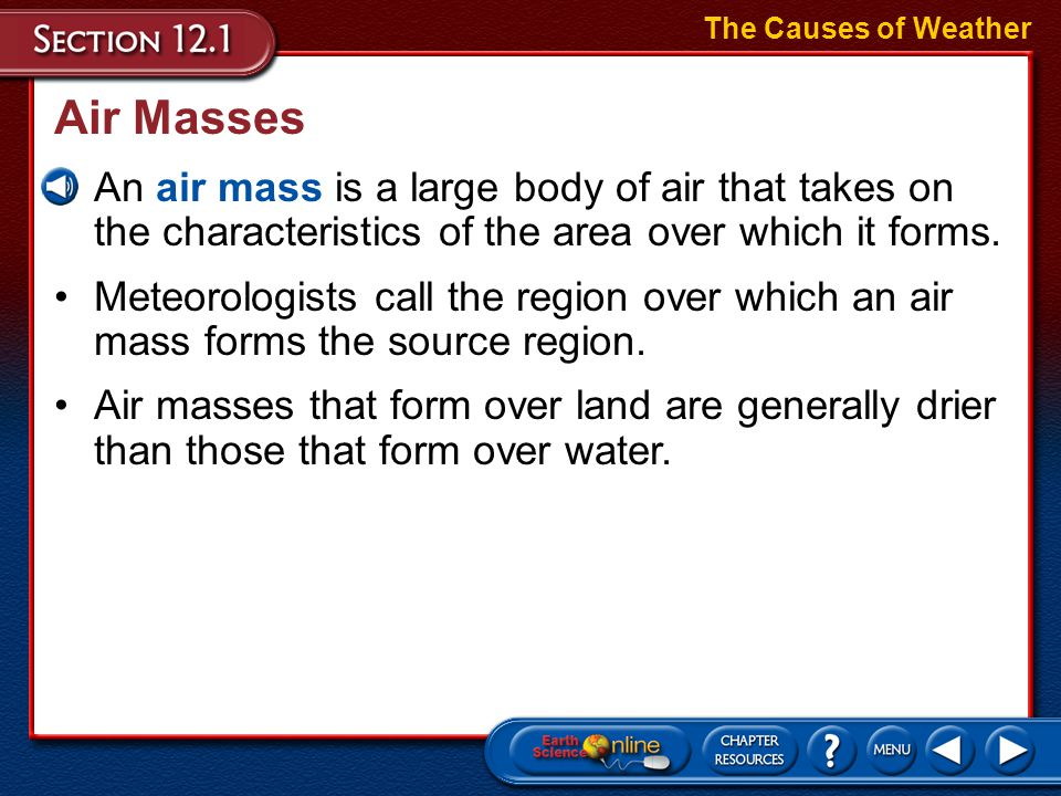 Fronts In the middle latitudes, air masses with different characteristics sometimes collide, forming a front.