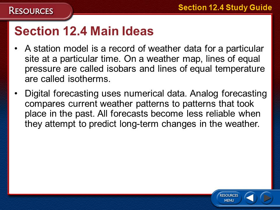 Section 12.3 Main Ideas Two of the most important factors in weather forecasting are the accuracy and the density of the data. Surface data are easier